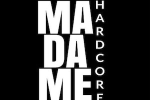 MADAME HARD CORE